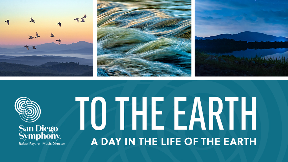 San Diego Symphony 2021 To The Earth Festival. Text reads 'To The Earth: A Day in the Life of the Earth'. Images of birds soaring over mountains, rushing water, and a mountain reflected in a lake in twilight.